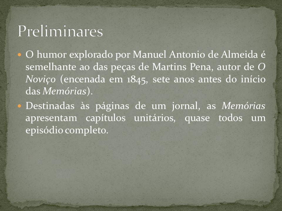 O humor explorado por Manuel Antonio de Almeida é semelhante ao das peças de Martins Pena, autor de O Noviço (encenada em 1845, sete anos antes do iní