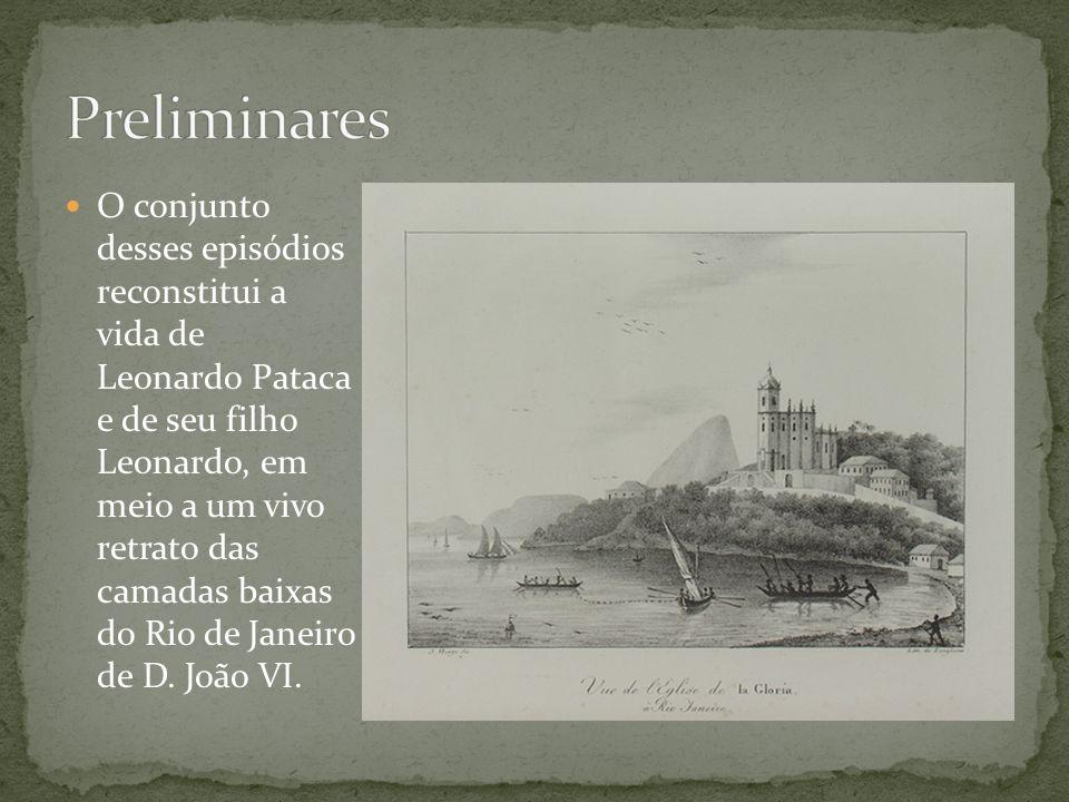 O conjunto desses episódios reconstitui a vida de Leonardo Pataca e de seu filho Leonardo, em meio a um vivo retrato das camadas baixas do Rio de Jane
