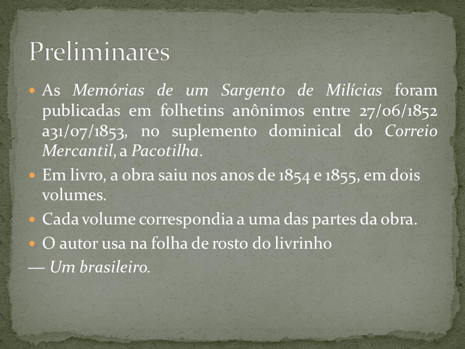 As Memórias de um Sargento de Milícias foram publicadas em folhetins anônimos entre 27/06/1852 a31/07/1853, no suplemento dominical do Correio Mercant