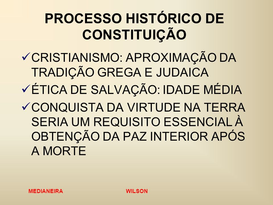 MEDIANEIRA WILSON PROCESSO HISTÓRICO DE CONSTITUIÇÃO CRISTIANISMO: APROXIMAÇÃO DA TRADIÇÃO GREGA E JUDAICA ÉTICA DE SALVAÇÃO: IDADE MÉDIA CONQUISTA DA