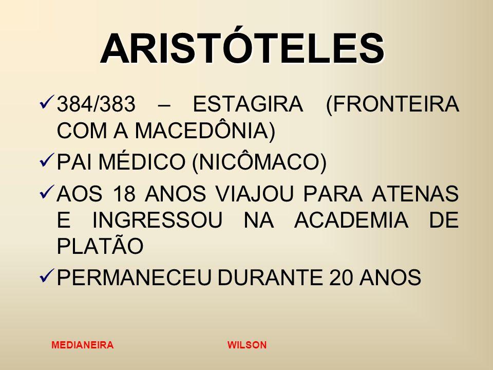 MEDIANEIRA WILSON ARISTÓTELES 384/383 – ESTAGIRA (FRONTEIRA COM A MACEDÔNIA) PAI MÉDICO (NICÔMACO) AOS 18 ANOS VIAJOU PARA ATENAS E INGRESSOU NA ACADE