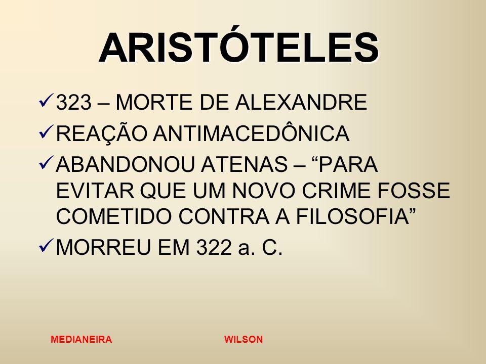 MEDIANEIRA WILSON ARISTÓTELES 323 – MORTE DE ALEXANDRE REAÇÃO ANTIMACEDÔNICA ABANDONOU ATENAS – PARA EVITAR QUE UM NOVO CRIME FOSSE COMETIDO CONTRA A