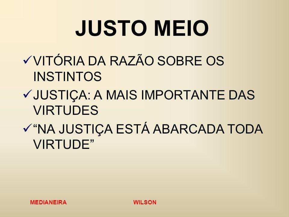 MEDIANEIRA WILSON JUSTO MEIO VITÓRIA DA RAZÃO SOBRE OS INSTINTOS JUSTIÇA: A MAIS IMPORTANTE DAS VIRTUDES NA JUSTIÇA ESTÁ ABARCADA TODA VIRTUDE