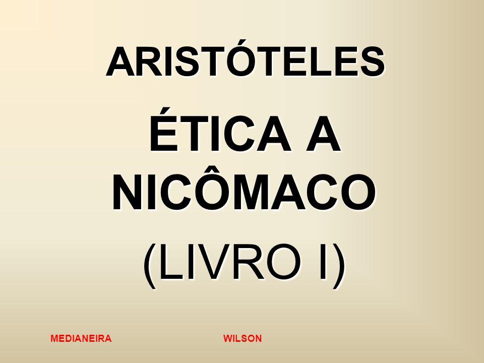 MEDIANEIRA WILSON ARISTÓTELES ÉTICA A NICÔMACO (LIVRO I)