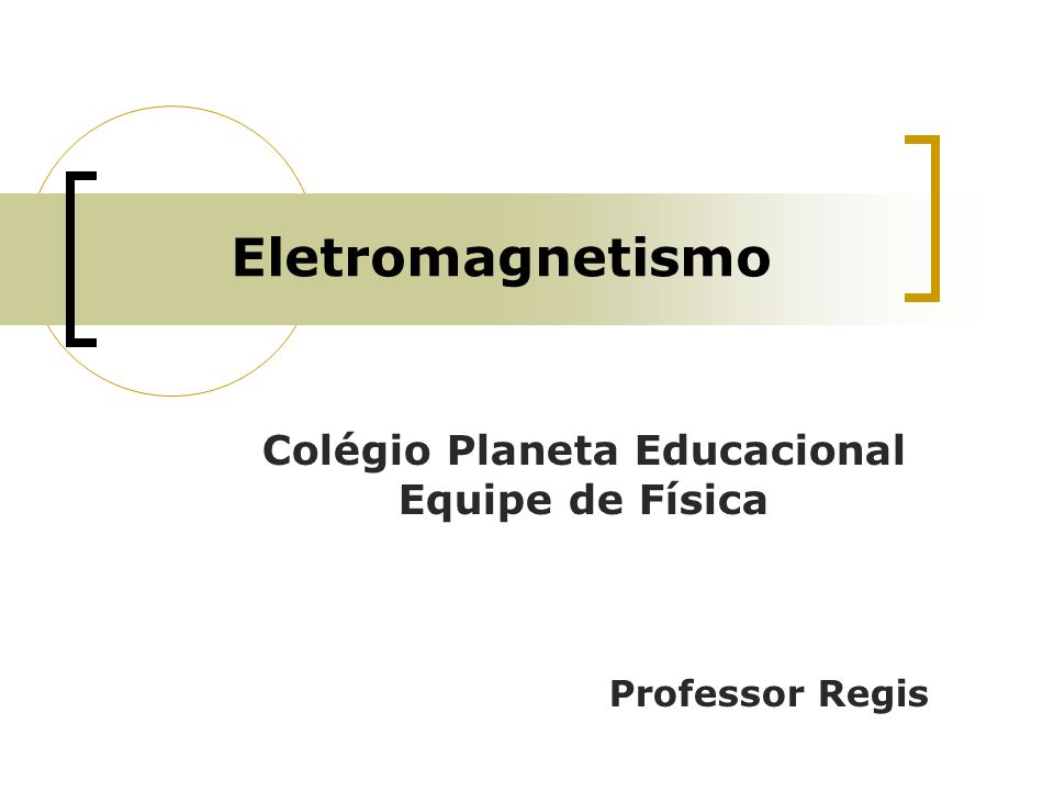 Eletromagnetismo Colégio Planeta Educacional Equipe de Física Professor Regis