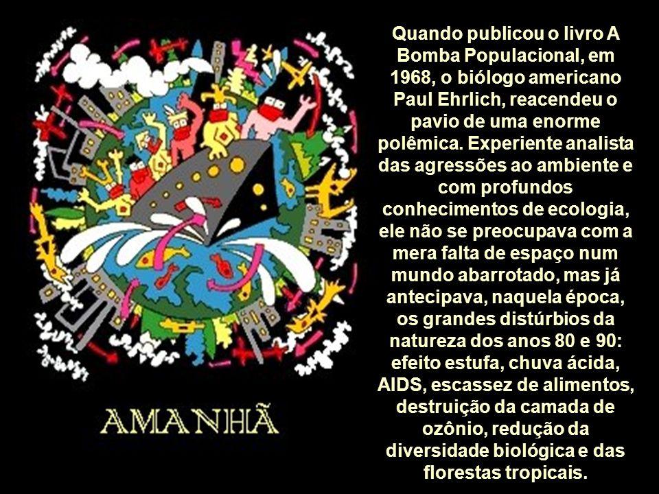 Quando publicou o livro A Bomba Populacional, em 1968, o biólogo americano Paul Ehrlich, reacendeu o pavio de uma enorme polêmica.