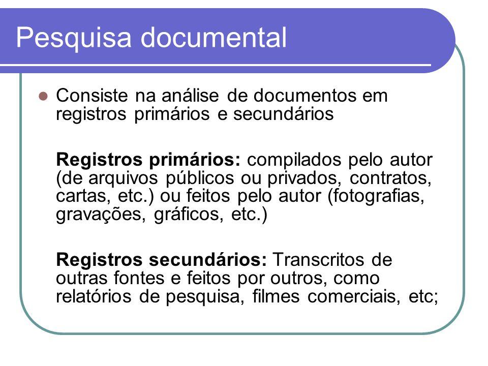 Pesquisa documental Consiste na análise de documentos em registros primários e secundários Registros primários: compilados pelo autor (de arquivos púb