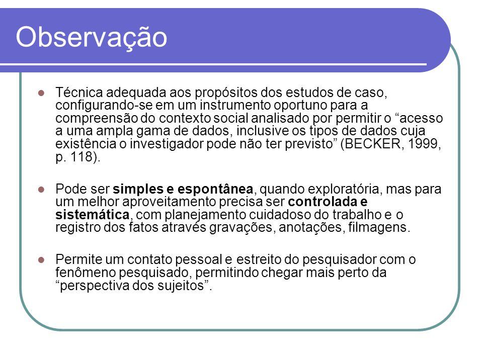 Observação Técnica adequada aos propósitos dos estudos de caso, configurando-se em um instrumento oportuno para a compreensão do contexto social anali