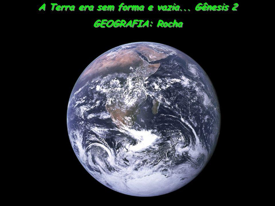 A Terra está ficando sem forma e vazia.