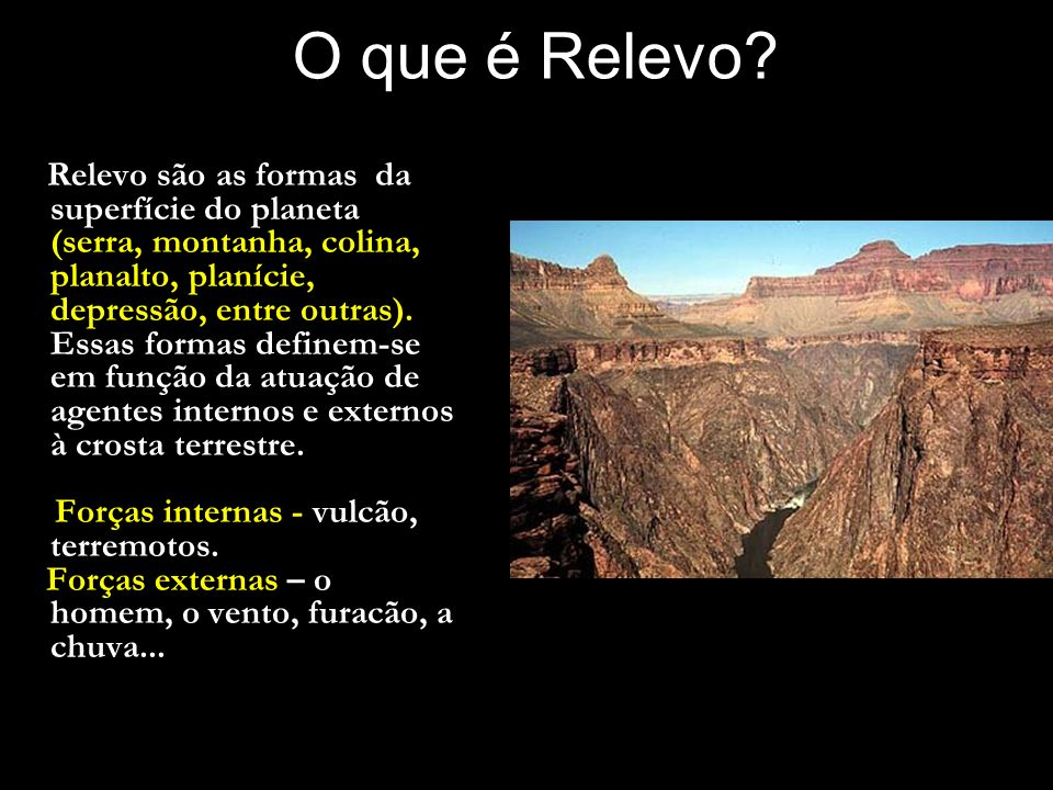 O que é Relevo? Relevo são as formas da superfície do planeta (serra, montanha, colina, planalto, planície, depressão, entre outras). Essas formas def