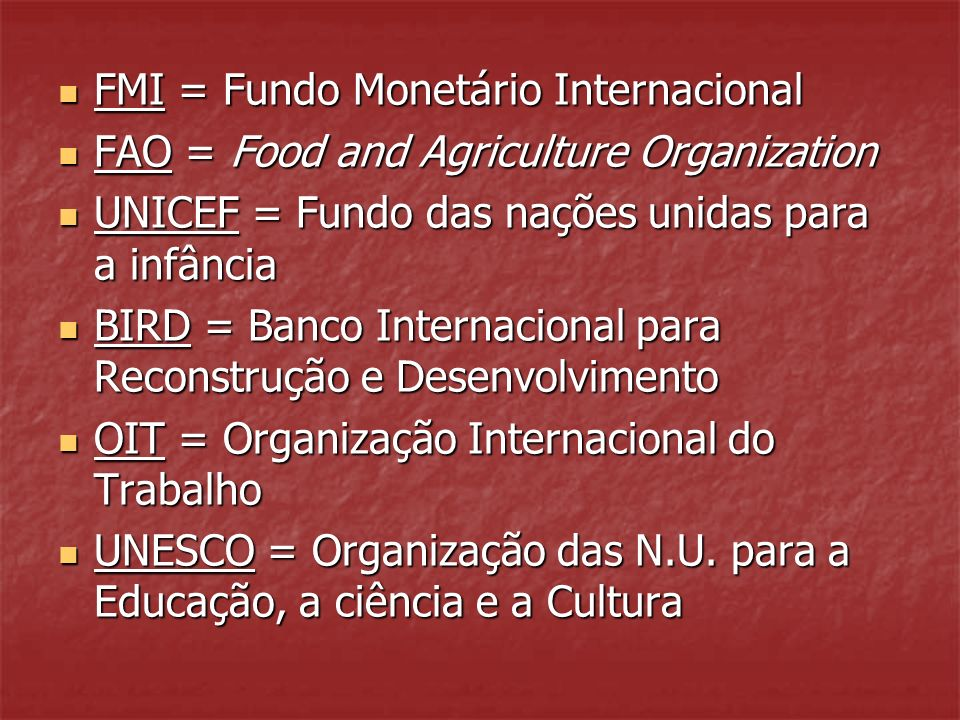 FMI = Fundo Monetário Internacional FMI = Fundo Monetário Internacional FAO = Food and Agriculture Organization FAO = Food and Agriculture Organizatio