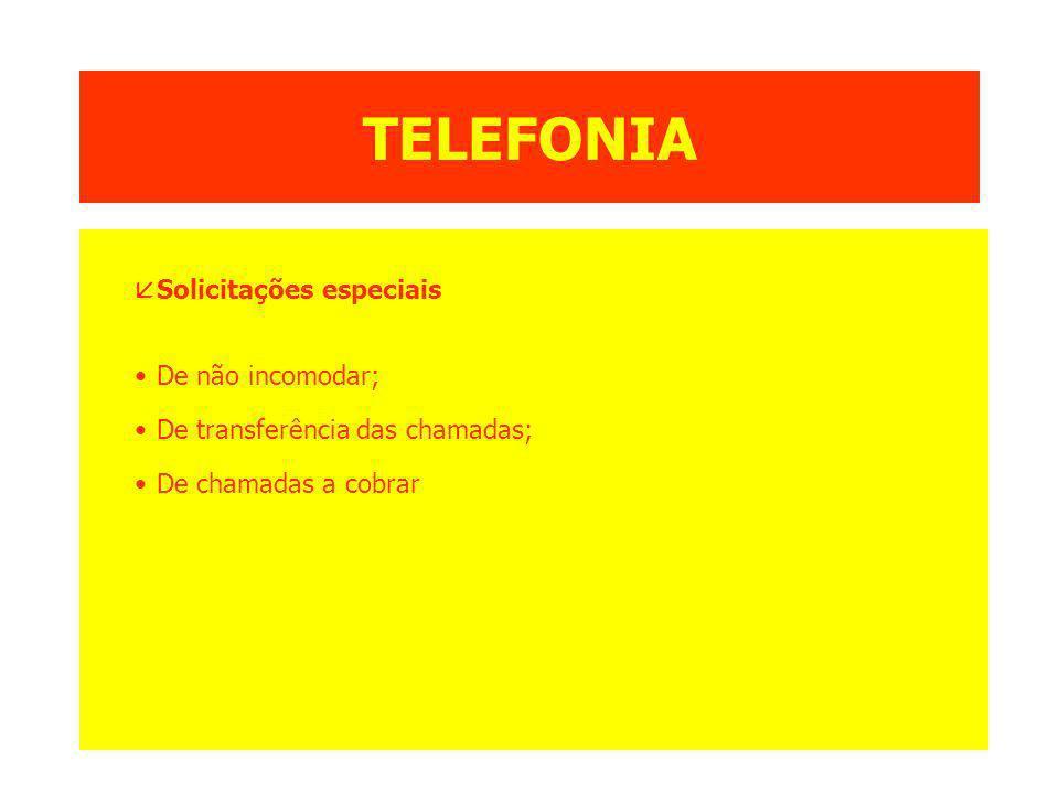 TELEFONIA åSolicitações especiais De não incomodar; De transferência das chamadas; De chamadas a cobrar