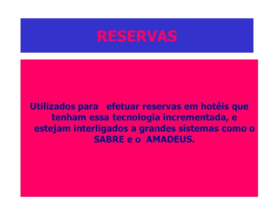 RESERVAS Utilizados para efetuar reservas em hotéis que tenham essa tecnologia incrementada, e estejam interligados a grandes sistemas como o SABRE e