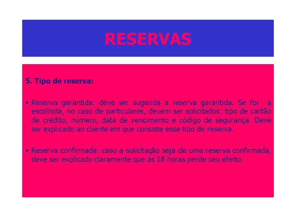 RESERVAS 5. Tipo de reserva: Reserva garantida: deve ser sugerida a reserva garantida. Se for a escolhida, no caso de particulares, devem ser solicita