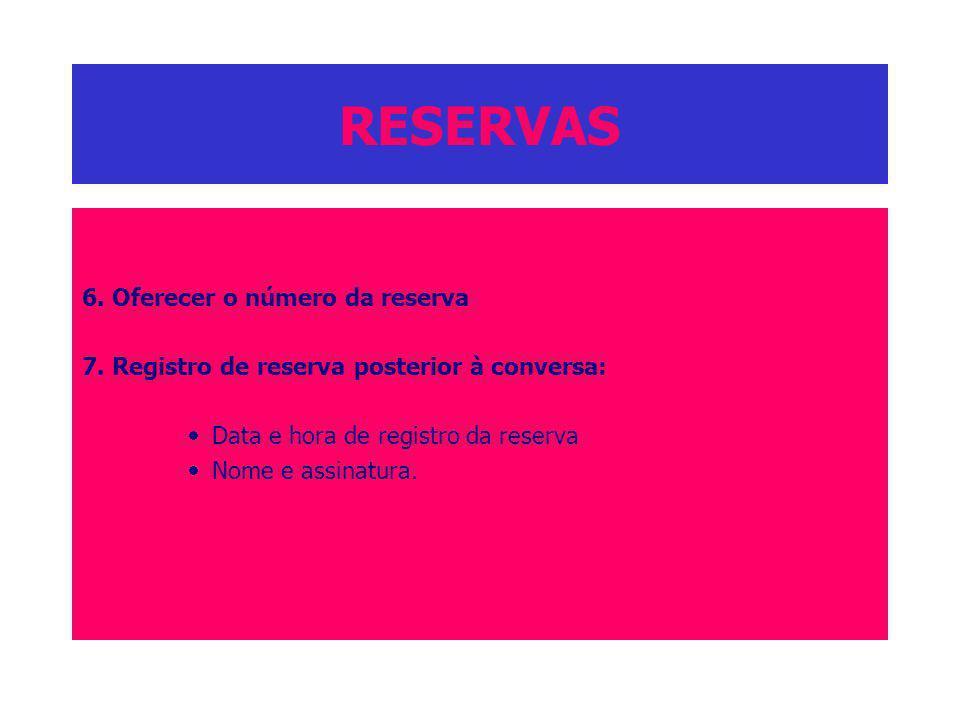 RESERVAS 6. Oferecer o número da reserva 7. Registro de reserva posterior à conversa: Data e hora de registro da reserva Nome e assinatura.