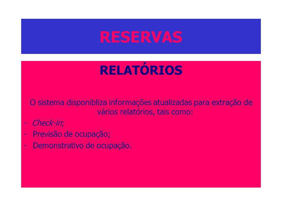 RESERVAS RELATÓRIOS O sistema disponibliza informações atualizadas para extração de vários relatórios, tais como: - Check-in; -Previsão de ocupação; -