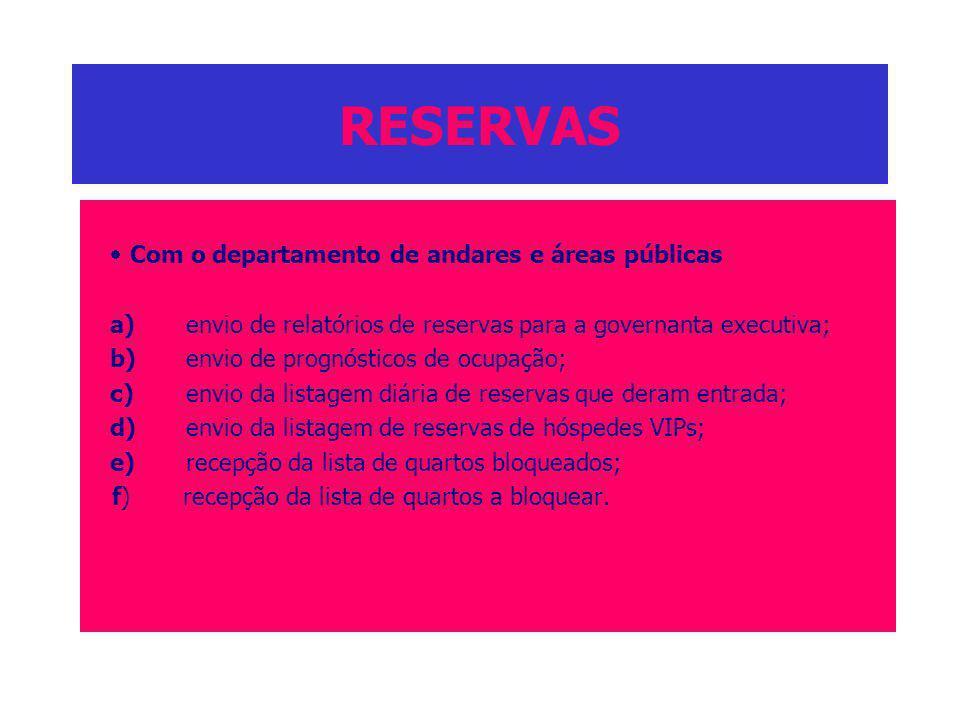 RESERVAS Com o departamento de andares e áreas públicas a)envio de relatórios de reservas para a governanta executiva; b)envio de prognósticos de ocup