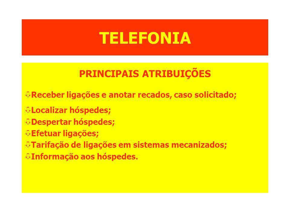 TELEFONIA PRINCIPAIS ATRIBUIÇÕES ò Receber ligações e anotar recados, caso solicitado; ò Localizar hóspedes; ò Despertar hóspedes; ò Efetuar ligações;