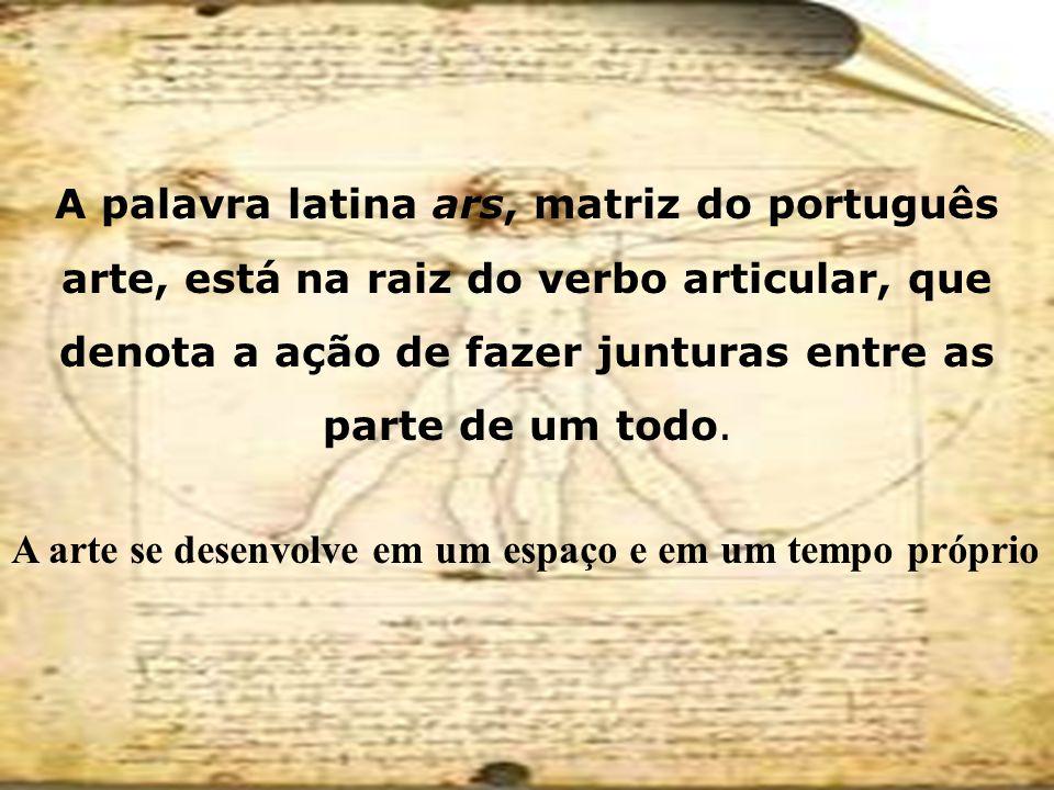 A palavra latina ars, matriz do português arte, está na raiz do verbo articular, que denota a ação de fazer junturas entre as parte de um todo. A arte