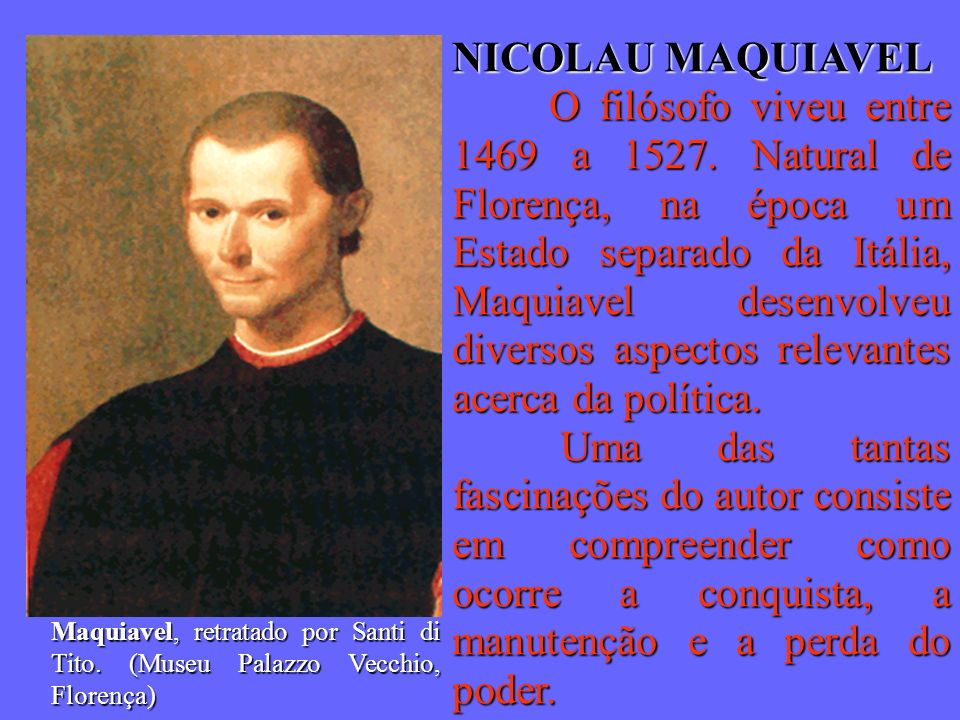 VIDA E OBRA DE NICOLAU MAQUIAVEL.1469: nascimento de Maquiavel, em 04 de maio.