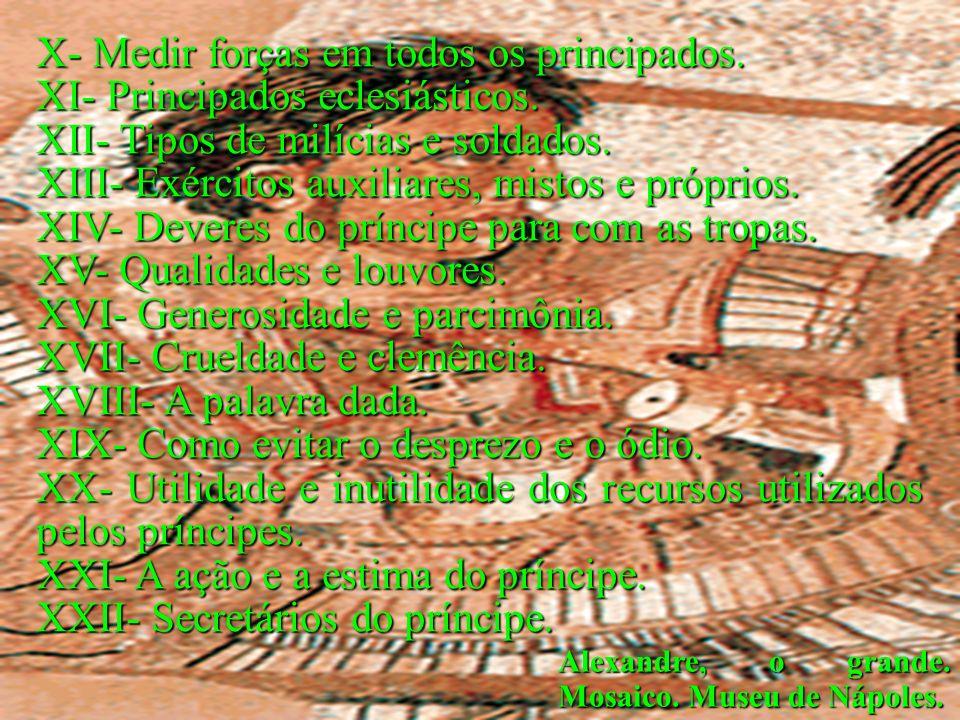 Alexandre, o grande. Mosaico. Museu de Nápoles. X- Medir forças em todos os principados. XI- Principados eclesiásticos. XII- Tipos de milícias e solda