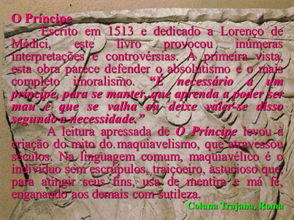 Coluna Trajana, Roma Coluna Trajana, Roma. O Príncipe O Príncipe. Escrito em 1513 e dedicado a Lorenço de Médici, este livro provocou inúmeras interpr
