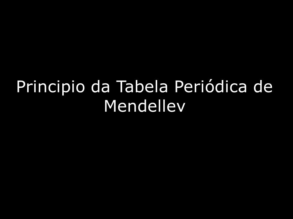 Principio da Tabela Periódica de Mendellev