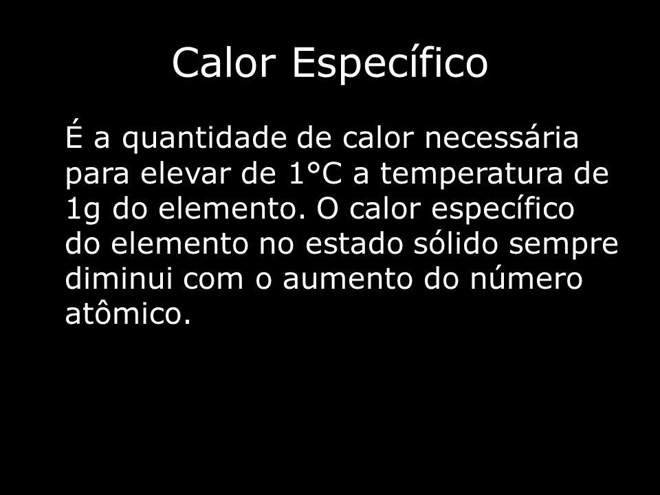 Calor Específico É a quantidade de calor necessária para elevar de 1°C a temperatura de 1g do elemento.