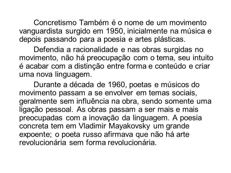 Concretismo Também é o nome de um movimento vanguardista surgido em 1950, inicialmente na música e depois passando para a poesia e artes plásticas. De