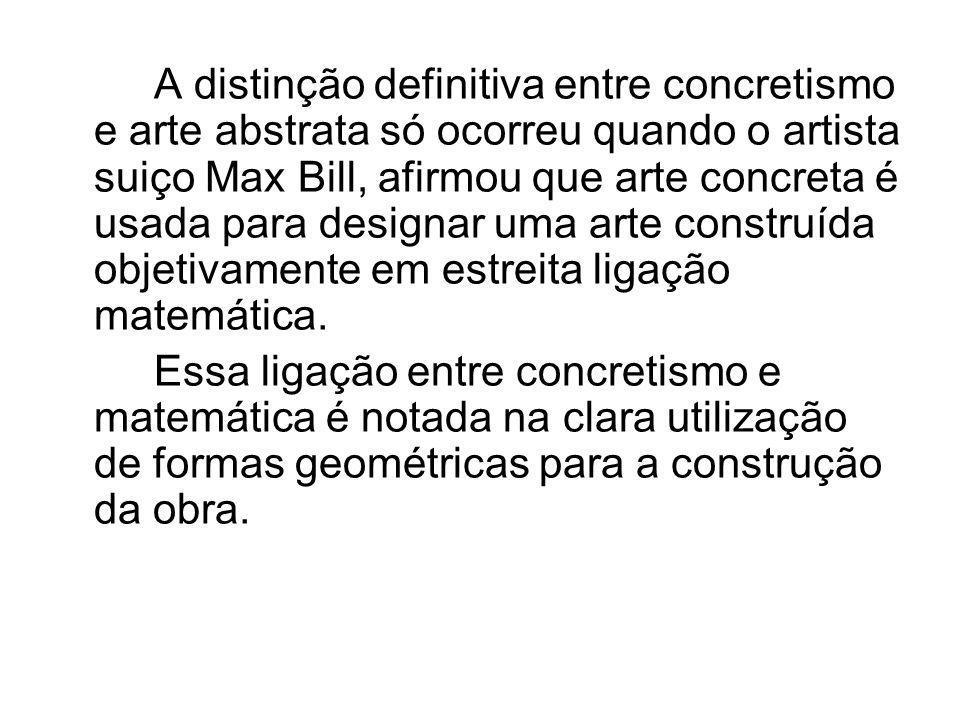 A distinção definitiva entre concretismo e arte abstrata só ocorreu quando o artista suiço Max Bill, afirmou que arte concreta é usada para designar u