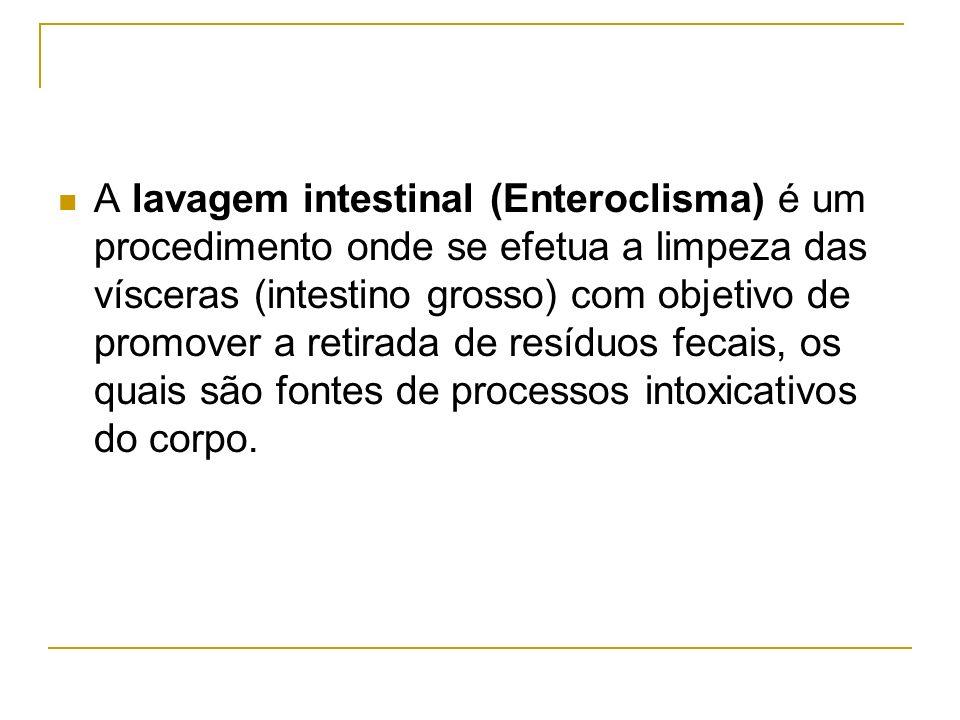 A lavagem intestinal (Enteroclisma) é um procedimento onde se efetua a limpeza das vísceras (intestino grosso) com objetivo de promover a retirada de