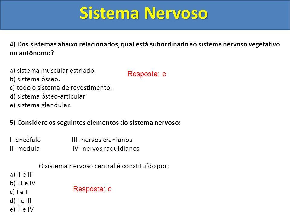 Sistema Nervoso 4) Dos sistemas abaixo relacionados, qual está subordinado ao sistema nervoso vegetativo ou autônomo? a) sistema muscular estriado. b)