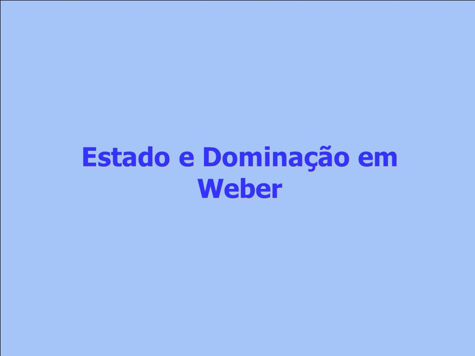 Estado e Dominação em Weber