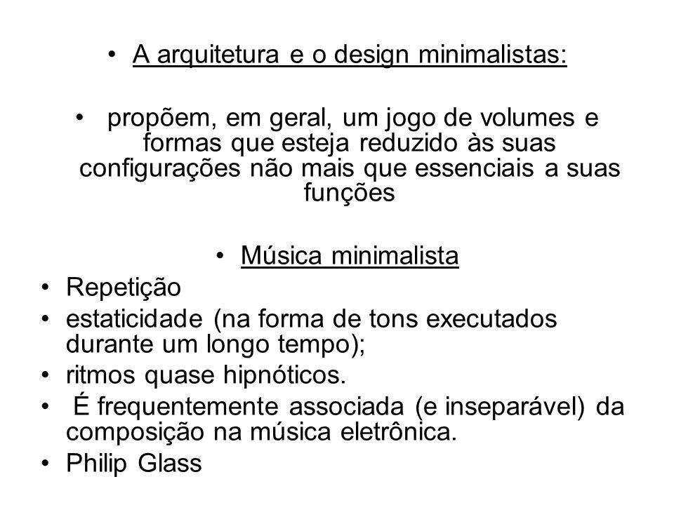 A arquitetura e o design minimalistas: propõem, em geral, um jogo de volumes e formas que esteja reduzido às suas configurações não mais que essenciai