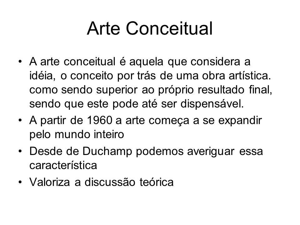 Arte Conceitual A arte conceitual é aquela que considera a idéia, o conceito por trás de uma obra artística. como sendo superior ao próprio resultado