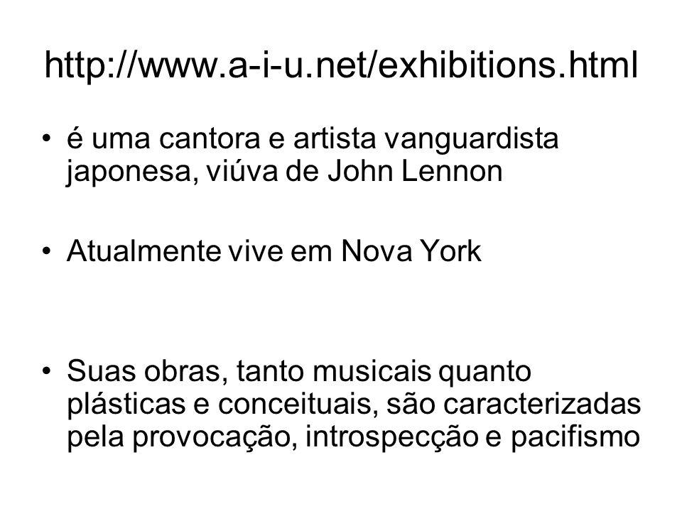 http://www.a-i-u.net/exhibitions.html é uma cantora e artista vanguardista japonesa, viúva de John Lennon Atualmente vive em Nova York Suas obras, tan