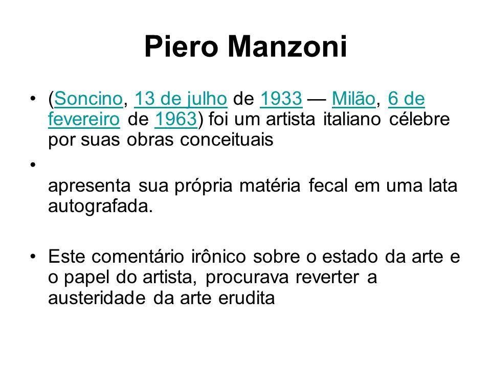 Piero Manzoni (Soncino, 13 de julho de 1933 Milão, 6 de fevereiro de 1963) foi um artista italiano célebre por suas obras conceituaisSoncino13 de julh