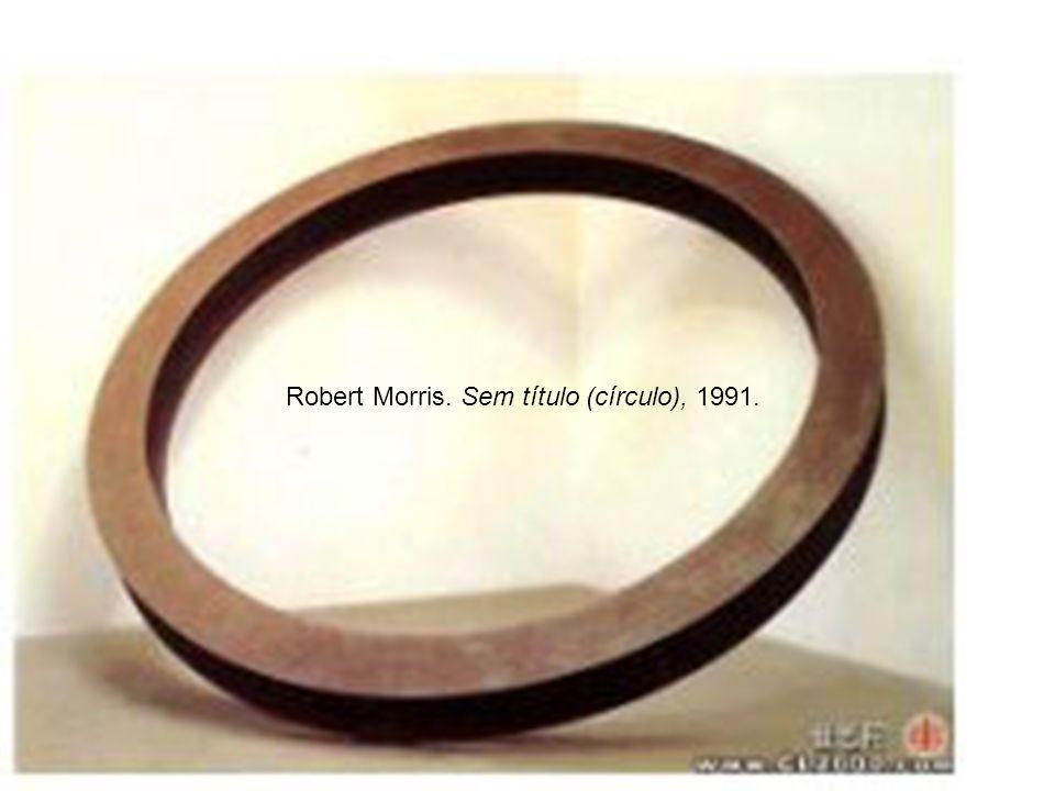 Robert Morris. Sem título (círculo), 1991.