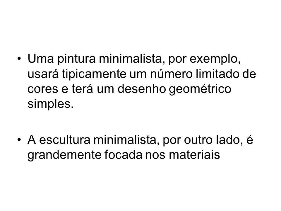 Uma pintura minimalista, por exemplo, usará tipicamente um número limitado de cores e terá um desenho geométrico simples. A escultura minimalista, por