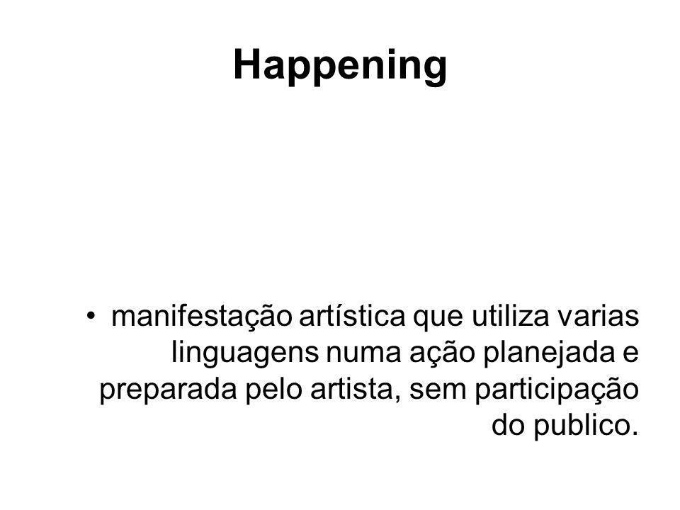 Happening manifestação artística que utiliza varias linguagens numa ação planejada e preparada pelo artista, sem participação do publico.