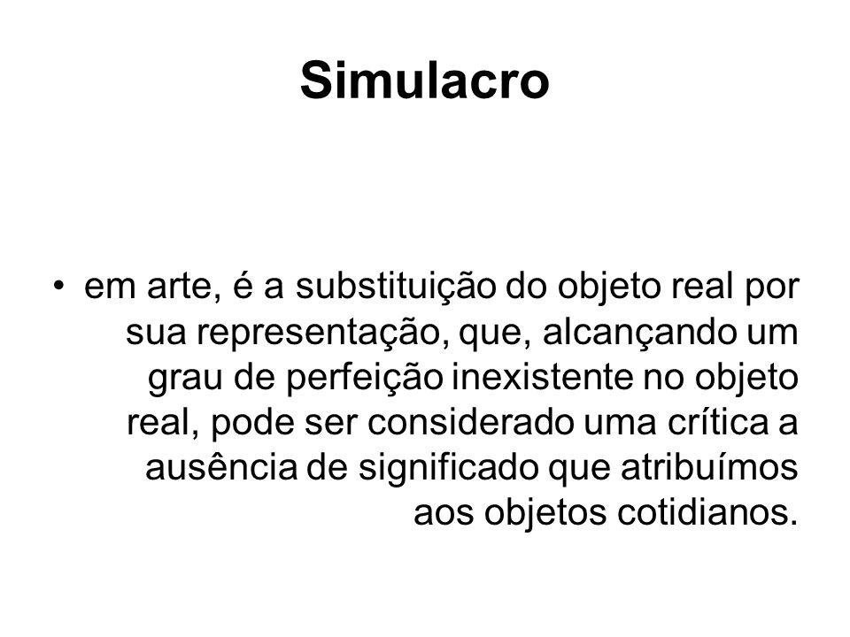 Simulacro em arte, é a substituição do objeto real por sua representação, que, alcançando um grau de perfeição inexistente no objeto real, pode ser co
