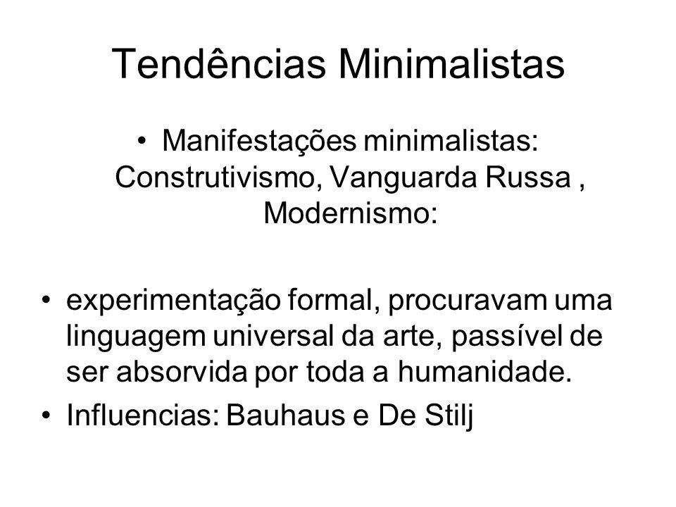 Tendências Minimalistas Manifestações minimalistas: Construtivismo, Vanguarda Russa, Modernismo: experimentação formal, procuravam uma linguagem unive