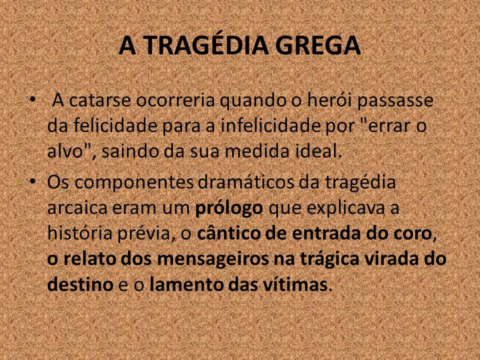 A TRAGÉDIA GREGA A catarse ocorreria quando o herói passasse da felicidade para a infelicidade por