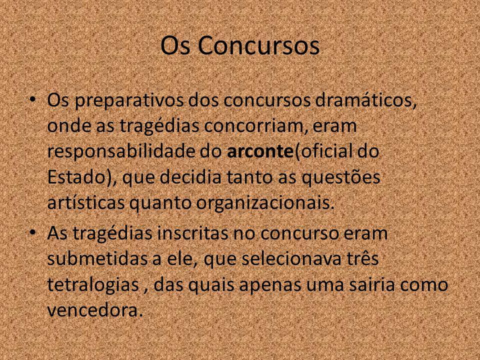 Os Concursos Os preparativos dos concursos dramáticos, onde as tragédias concorriam, eram responsabilidade do arconte(oficial do Estado), que decidia