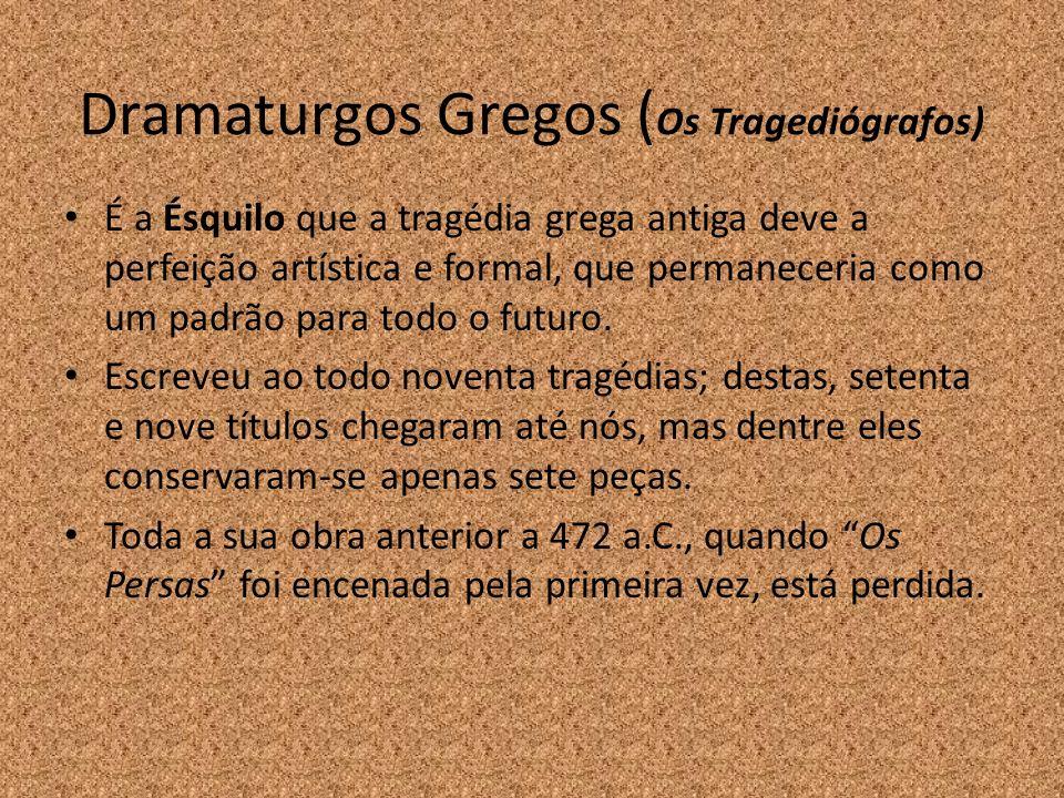 Dramaturgos Gregos ( Os Tragediógrafos) É a Ésquilo que a tragédia grega antiga deve a perfeição artística e formal, que permaneceria como um padrão p