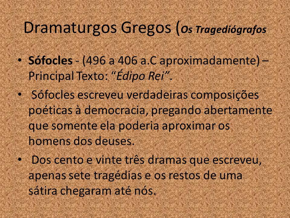 Dramaturgos Gregos ( Os Tragediógrafos Sófocles - (496 a 406 a.C aproximadamente) – Principal Texto: Édipo Rei. Sófocles escreveu verdadeiras composiç