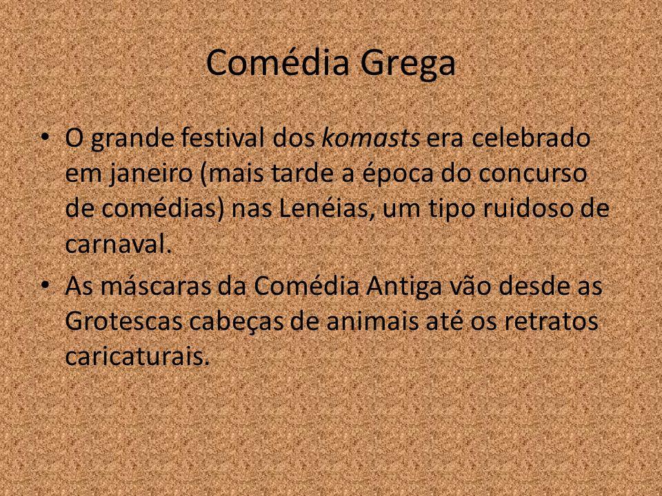 Comédia Grega O grande festival dos komasts era celebrado em janeiro (mais tarde a época do concurso de comédias) nas Lenéias, um tipo ruidoso de carn