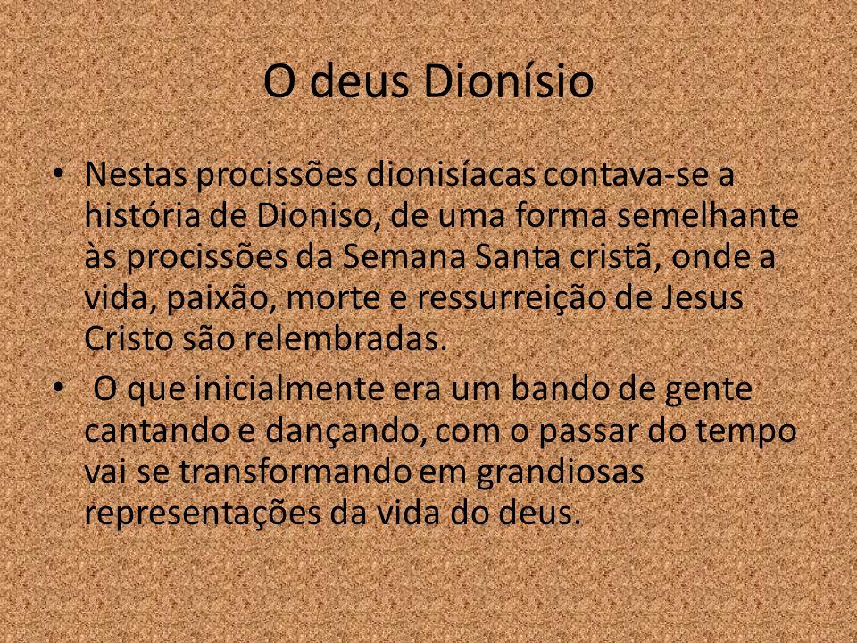 O deus Dionísio Nestas procissões dionisíacas contava-se a história de Dioniso, de uma forma semelhante às procissões da Semana Santa cristã, onde a v
