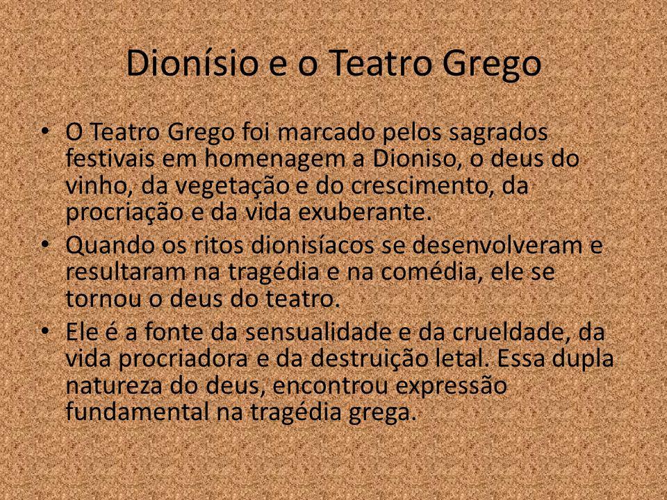 Dionísio e o Teatro Grego O Teatro Grego foi marcado pelos sagrados festivais em homenagem a Dioniso, o deus do vinho, da vegetação e do crescimento,
