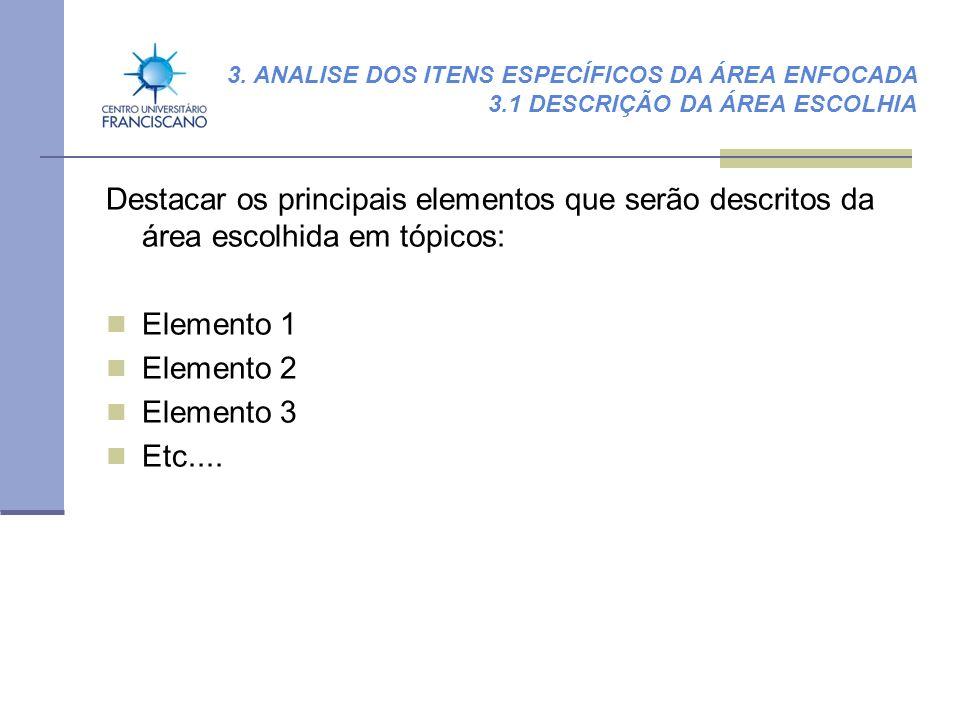 Destacar os principais elementos que serão descritos da área escolhida em tópicos: Elemento 1 Elemento 2 Elemento 3 Etc.... 3. ANALISE DOS ITENS ESPEC